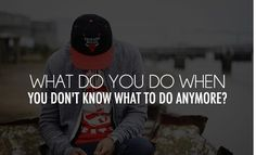 What do you do when you don't know what to do anymore? //<3