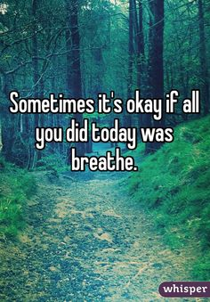 Sometimes it's okay if all you did today was breathe. #relax
