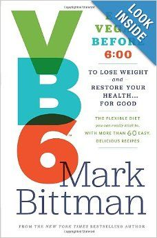 VB6: Eat Vegan Before 6:00 to Lose Weight and Restore Your Health . . . for Good: Mark Bittman