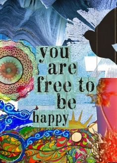 You are free to be happy.
