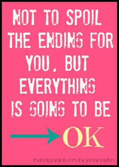 Thought for the day - everything is going to be OK!