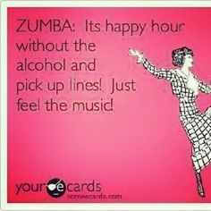 Zumba, my me time, my happy hour, my 'clear the mind' time.