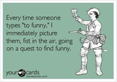 "Every time someone types ""to funny,"" I immediately picture them, fist in the air, going on a quest to find funny. (19 Jokes Only Grammar Nerds Will Understand)"