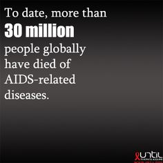 More than 30 MILLION people have died of #AIDS related diseases.  What will you do to prevent more? #RaiseAwareness #UntilTheresACure www.until.org
