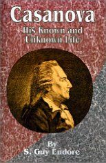 Casanova: His Known And Unknown Life by Guy Endore ... one of those biographies that reads like a novel