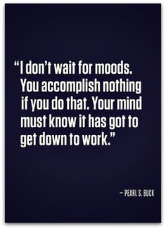 Don't wait for moods, in the Studio Mothers Meme of the Week