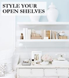 How to style your open shelves.