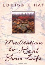 Meditations to Heal Your Life  By Louise L. Hay, Jill Kramer