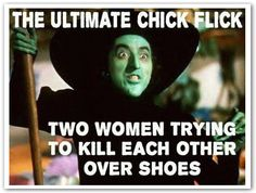 the wizard of oz: the ultimate chick flick, two women trying to kill each other over shoes.
