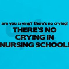 there is no crying in nursing school