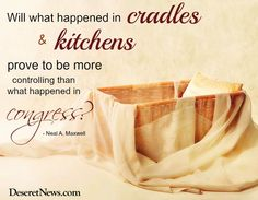 Will what happened in cradles & kitchen prove to be more controlling than what happened in Congress - Elder Christofferson