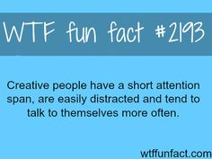 Creative people and creativity - WTF fun facts I Talk to myself a lot now I can say I'm creative and not crazy!! :)