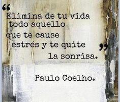 """""""Elimina de tu vida todo aquello que te cause estrés y te quite la sonrisa"""" -  #PauloCoelho"""