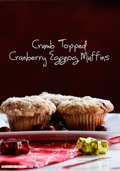 These are super moist and amazingly delicious! Crumb Topped Cranberry Eggnog Muffins