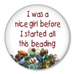 I was a nice girl before I started all this beading