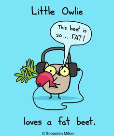 A variation of my owlie loves a fat beet character :)