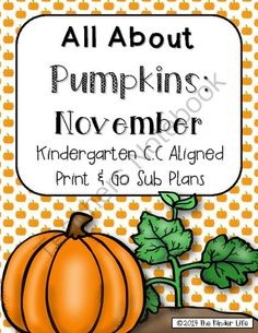 "Kindergarten C.C. Aligned Nov ""Pumpkins"" Print & Go Sub Plans+Editable Sub Info from TheKinderLife on TeachersNotebook.com -  (28 pages)  - Print and go sub plans for November!"