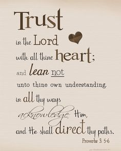 My MOST favorite verse of all times... have it tattooed on my wrist! Bible Verse / Proverbs 3:5-6 / Prints
