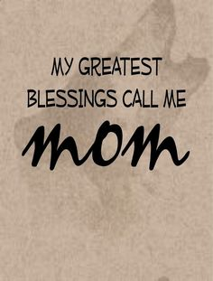 Love this! My greatest blessings call me mom :)