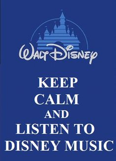 Disney. Keep Calm & Listen to Disney Music!