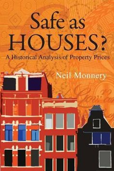 Safe as Houses? A Historical Analysis of Property Prices by Neil Monnery. $22.99. Publisher: London Publishing Partnership (October 3, 2011). Publication: October 3, 2011. Author: Neil Monnery