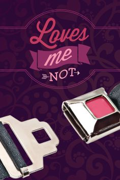 Belt is unbuckled? Loves me NOT! Prove your love: buckle up! http://clickitutah.org