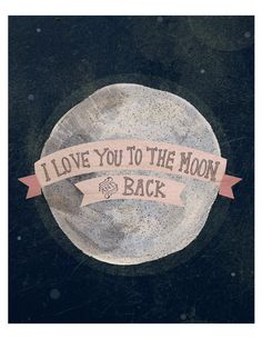 I love you to the moon, I'm getting this for my miss A