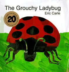 The Grouchy Ladybug, a favorite Eric Carle book.  Can be used to reinforce several concepts - manners, sharing, time, size sequencing - all in a humorous, fun to predict story.