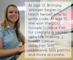 18-year-old Brittany Wenger of Sarasota, Florida, the winner of the 2012 Google Science Fair, built an artificial neural network to detect patterns in a large database of breast tissue samples, creating a low-cost and highly accurate method for diagnosing breast cancer. She tested her computer program in 7.6 million trials and found that it successfully helped doctors detect more than 99% of malignant tumors using a minimally-invasive procedure. clouds, computers, peopl, inspir, brittani wenger, girl power, women, sarasota florida, science fair