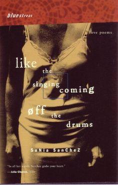Like the Singing Coming off the Drums: Love Poems (Bluestreak) by Sonia Sanchez http://www.amazon.com/dp/0807068438/ref=cm_sw_r_pi_dp_Z0B7tb1S9RBQJ