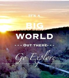 """It's a big world out there. Go explore"" #typography #art #poster #quote #inspiration"