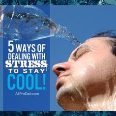 Check out these 5 Ways of Dealing with Stress to Stay Cool! #allprodad #stress
