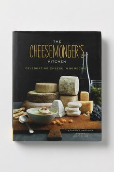 The Cheesemongers Cookbook - filled with cheese-centric recipes, from artisanal pizzas, pastas, and risottos, to creamy soups, well-assembled cheese plates and wine-pairing tips
