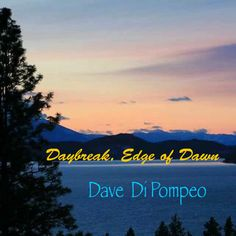 Daybreak, Edge of Dawn, by Dave Di Pompeo  a great  buy for a buck  http://davedipompeo.bandcamp.com/track/daybreak-edge-of-dawn