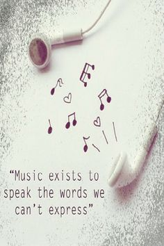 #Music exists to speak the words we can't express.