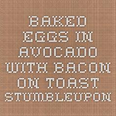 Baked Eggs in Avocado with Bacon on Toast - StumbleUpon
