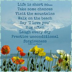 Life is short, so.....