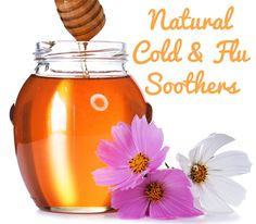 All Natural Cold and Flu Soothers Recipes...things like Homemade honey lemon cough syrup, homemade chest rub, honey & cinnamon cold remedy plus more. Love it!