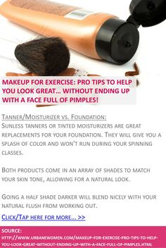 Makeup for exercise: Pro tips to help you look great... without ending up with a face full of pimples! - Tanner/moisturizer vs. foundation - Click for more: http://www.urbanewomen.com/makeup-for-exercise-pro-tips-to-help-you-look-great-without-ending-up-with-a-face-full-of-pimples.html