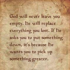 God will never leave you empty!