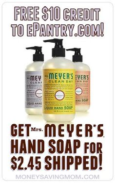 HOT DEAL!! Get a $10 credit + free shipping from ePantry = Mrs. Meyer's hand soaps for $2.45 shipped!