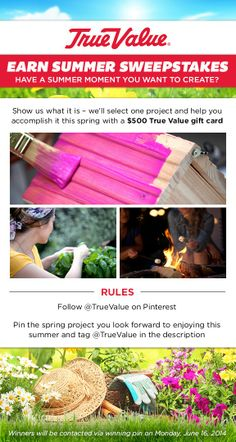 Pin what you'd DIY this spring for your perfect summer moment in our Earn Summer Sweepstakes. You'll be entered for a chance to win a $500 True Value gift card. Click Pin for official rules. This sweepstakes ends on June 8, 2014 at 12:00 p.m. (EST)