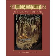 The Fairy-Tale Detectives by Michael Buckley (Sisters Grimm series, Bk 1) - Excellent series with clever reinterpretations of classic fairy tale characters.