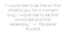 """""""that necessary ... """" -Margaret Atwood"""