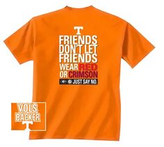 Tennessee Friends Don't let Friends wear Red or Crimson! :)