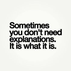 Sometimes you don't need explanations. It is what it is.