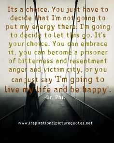 images of quotes about getting rid of anger and resentment   ... bitterness and resentment anger and victim city, or you can just say dr. phil quotes, bitterness quotes, quotes about resentment, choose happiness, happy quotes, choic, quotes about anger, true stories, dr phil