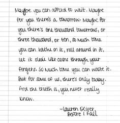 "Lauren Oliver, ""Before I Fall""  you never really know."