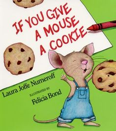 If You Give a Mouse a Cookie - Laura Joffe Numeroff (the original, and my favorite)