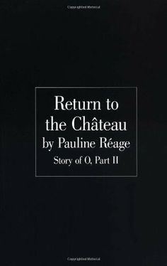 Return to the Chateau: Preceded By, a Girl in Love by Pauline Reage. $11.58. Author: Pauline Reage. Publisher: Ballantine Books; 2nd Edition edition (May 2, 1995)